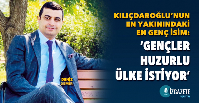 Deniz Demir: Rol model Kemal Kılıçdaroğlu olmalıdır